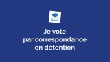 Je vote par correspondance en détention